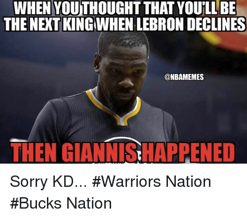 Nba, Sorry, and Lebron: WHEN YOUTHOUGHT THAT YOULL BE  THE NEKT KINGWHEN LEBRON DECLINES  @NBAMEMES  THEN GIANNIS HAPPENED Sorry KD... #Warriors Nation  #Bucks Nation