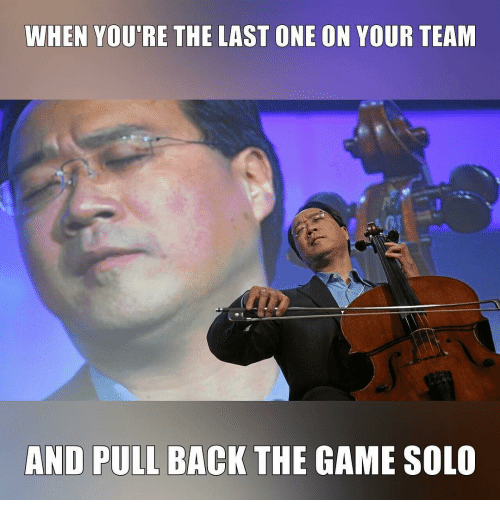 Memes, The Game, and Game: WHEN YOUTRE THE LAST ONE ON YOUR TEAM  AND PULL BACK THE GAME SOLO