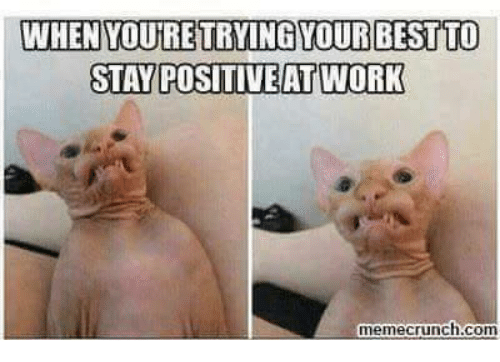 WHEN YOUTRETRYINGYOUR BEST TO STAY POSITIVE AT WORK Melme Crunch Com | Meme  on ME.ME