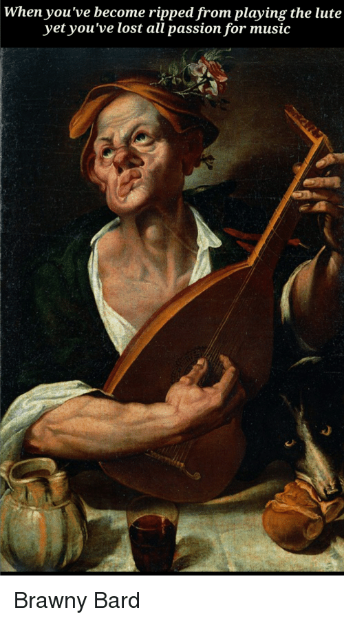 When You've Become Ripped From Playing the Lute Yet You've