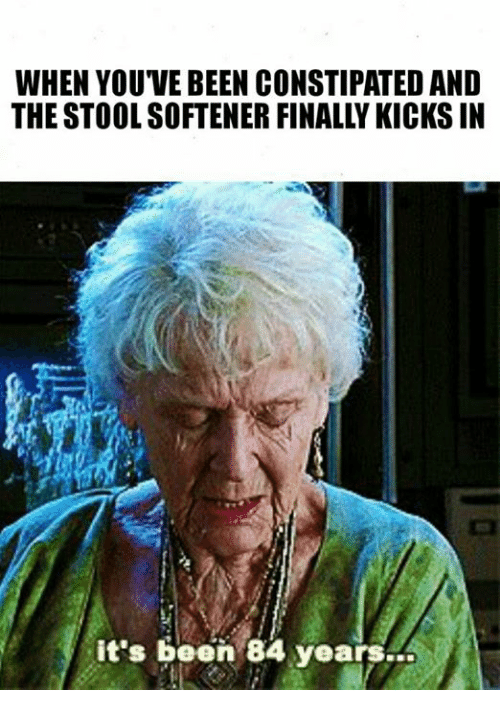 WHEN YOUVE BEEN CONSTIPATED AND It's Been 84 Years | Dank ...