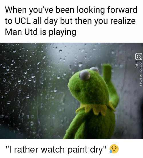 "Memes, Paint, and Watch: When you've been looking forward  to UCL all day but then you realize  Man Utd is playing ""I rather watch paint dry"" 😥"
