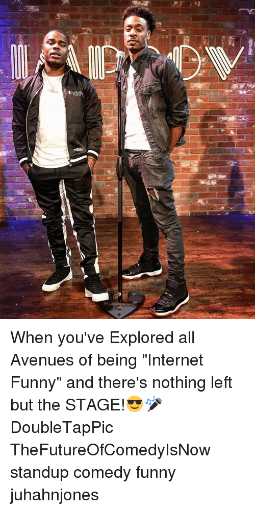 """Funny, Internet, and Memes: When you've Explored all Avenues of being """"Internet Funny"""" and there's nothing left but the STAGE!😎🎤 DoubleTapPic TheFutureOfComedyIsNow standup comedy funny juhahnjones"""