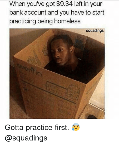 Gym, Homeless, and Bank: When youve got $9.34 left in your  bank account and you have to start  practicing being homeless  squadings Gotta practice first. 😰 @squadings