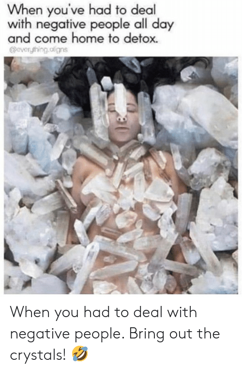 Home, Detox, and Day: When you've had to deal  with negative people all day  and come home to detox.  @everything.oligns When you had to deal with negative people. Bring out the crystals! 🤣