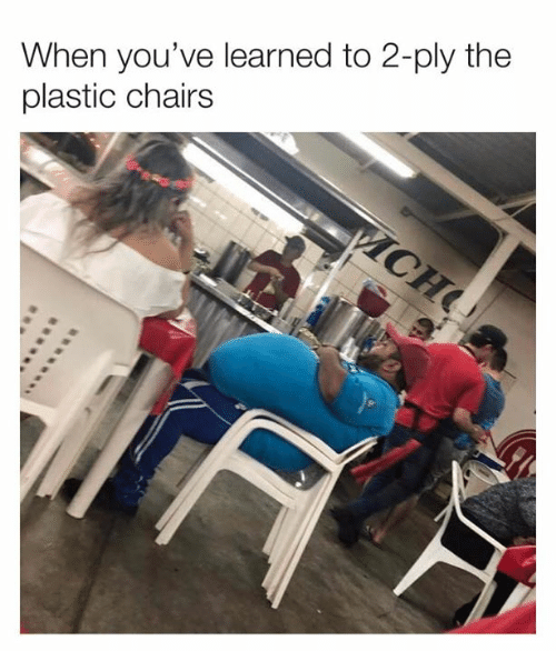 Dank, 🤖, and Plastic: When you've learned to 2-ply the  plastic chairs