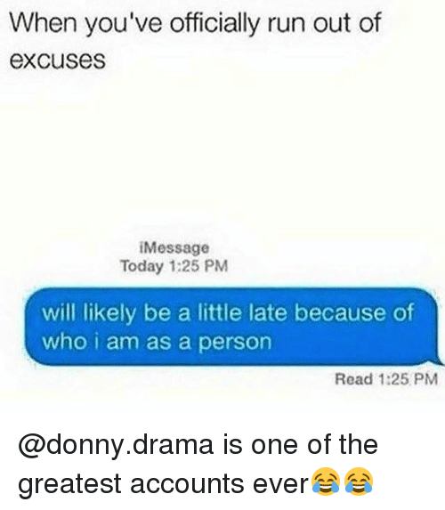 Funny, Run, and Today: When you've officially run out of  excuses  Message  Today 1:25 PM  will likely be a little late because of  who i am as a person  Read 1:25 PM @donny.drama is one of the greatest accounts ever😂😂