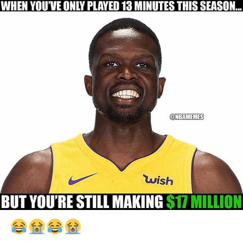 Nba, Still, and This: WHEN YOU'VE ONLY PLAYED 13 MINUTES THIS SEASON,  @NBAMEMES  wish  BUT YOU'RE STILL MAKING $17 MILLION 😂😭😂😭
