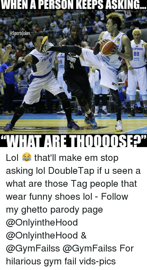 """Fail, Funny, and Ghetto: WHENA PERSON KEEPS ASKING  @Sports okes  LIPINAS  """"WHAT ARE THOOOOSED"""" Lol 😂 that'll make em stop asking lol DoubleTap if u seen a what are those Tag people that wear funny shoes lol - Follow my ghetto parody page @OnlyintheHood @OnlyintheHood & @GymFailss @GymFailss For hilarious gym fail vids-pics"""