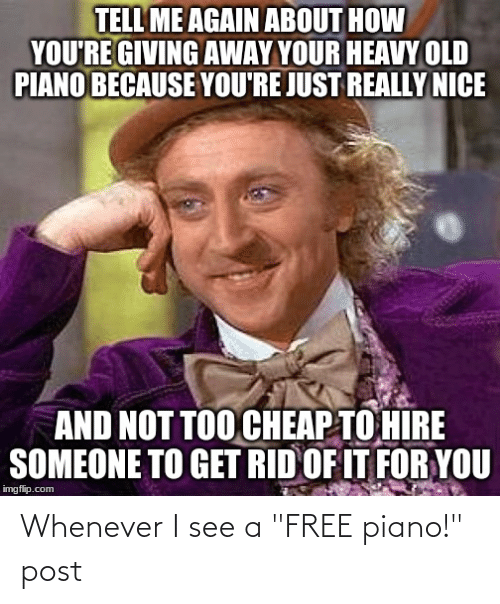 "Free, Piano, and Advice Animals: Whenever I see a ""FREE piano!"" post"
