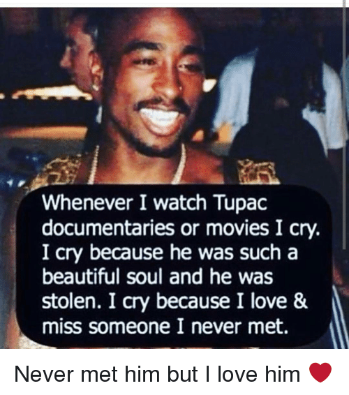 Whenever I Watch Tupac Documentaries or Movies I Cry I Cry