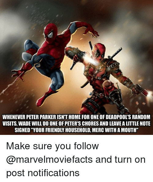 "Memes, Home, and 🤖: WHENEVER PETER PARKER ISN'T HOME FOR ONE OF DEADPOOL'S RANDOM  VISITS, WADE WILL DO ONE OF PETER'S CHORES AND LEAVE A LITTLE NOTE  SIGNED ""YOUR FRIENDLY HOUSEHOLD, MERC WITH A MOUTH"" Make sure you follow @marvelmoviefacts and turn on post notifications"