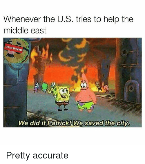 whenever the u s tries to help the middle east we 18989132 whenever the us tries to help the middle east we did it patricknwe