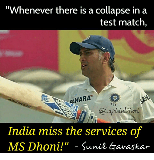 """Memes, India, and 🤖: """"Whenever there is a collapse in a  test match,  HARA  251  India miss the services of  MS Dhoni!"""" Sunile Gavaskar"""