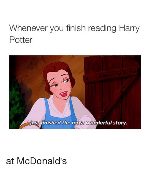 Harry Potter, Girl Memes, and Wonder: Whenever you finish reading Harry  Potter  List finished the mest wonderful story. at McDonald's