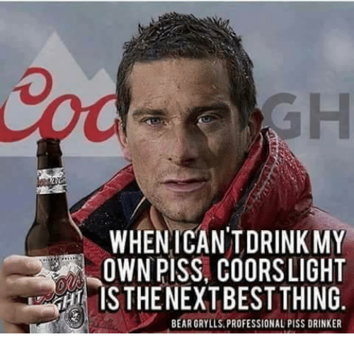 whenicantdrinkmy-own-piss-coorslight-isthenextbest-thing-bear-grylls-professional-piss-27155816.png