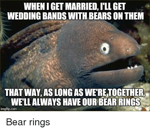 Funny Bear And Bears WHENIGET MARRIED ILL GET WEDDING BANDS WITH