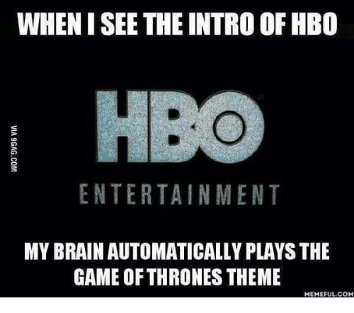 Brains, Game of Thrones, and Hbo: WHENISEE THE INTRO OF HBO  ENTERTAINMENT  MY BRAIN AUTOMATICALLY PLAYS THE  GAME OF THRONES THEME  MEMEFUL COM