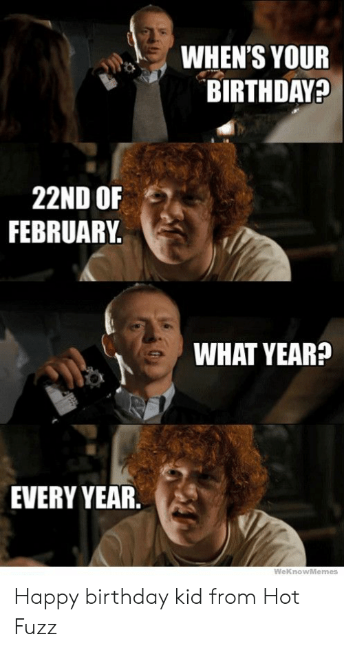 Whens Your Birthday 22nd Of February What Year Every Year