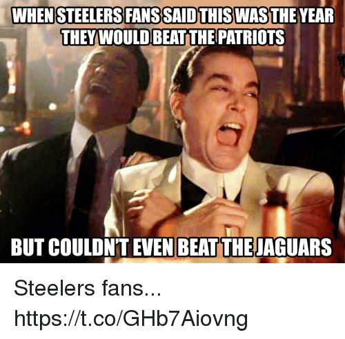 Football, Nfl, and Patriotic: WHENSTEELERS FANSSAID THISWASTHE YEAR  THEY WOULD BEAT THE PATRIOTS  BUT COULDN'T EVEN BEAT THE JAGUARS Steelers fans... https://t.co/GHb7Aiovng