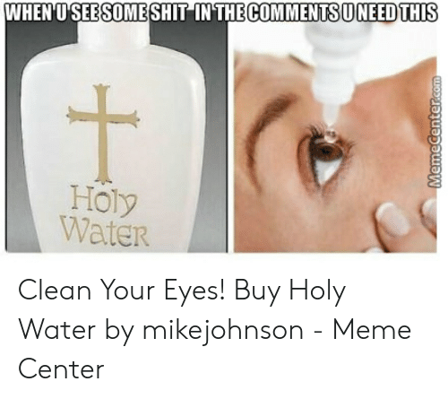 WHENU SEE SOME SHIT INTHECOMMENTSUİNEEDTHIS Holy Water Clean