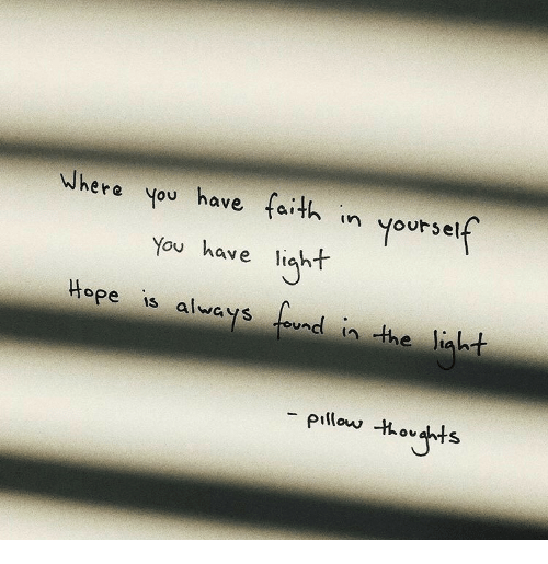 Faith, Hope, and Pillow: Whera you have faith in yorself  ere you have a  tath n yoursel  You have licht  alwaysund in the liaht  Hope is  -pillow  ovts