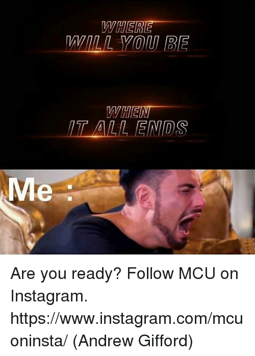 Instagram, Memes, and 🤖: WHERE  ALL VOU] BE  T ALL ENIDS  Me Are you ready?  Follow MCU on Instagram.  https://www.instagram.com/mcuoninsta/  (Andrew Gifford)