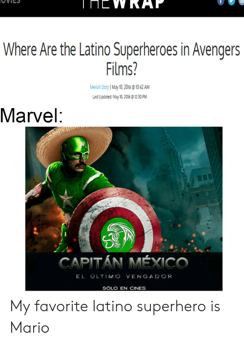 Superhero, Mario, and Avengers: Where Are the Latino Superheroes in Avengers  ilns  Meriah Doty May 10,2016@10:42 AM  Last Updated: May10, 2016@ 12.30 PM  Marvel:  CAPITAN MEXICO  EL ULTIMO VENGADOR  SOLO EN CINES My favorite latino superhero is Mario