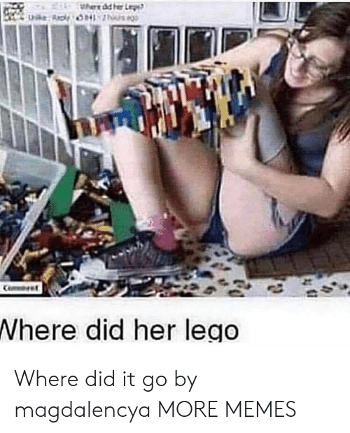 Dank, Lego, and Memes: Where did her lego Where did it go by magdalencya MORE MEMES