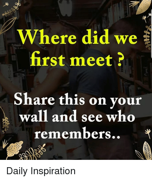 Where Did We Rst Meet? Share This on Vour Wall and See Who
