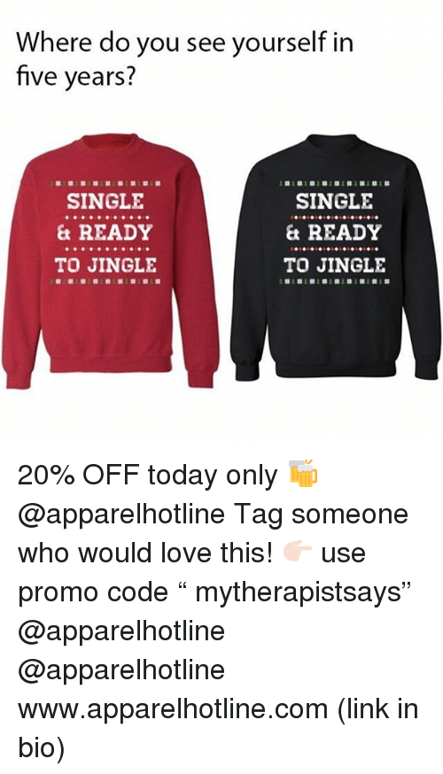 "Love, Link, and Today: Where do you see yourself in  five years?  SINGLE  & READY  TO JINGLE  SINGLE  & READY  TO JINGLE  林尊林林林林林林林 20% OFF today only 🍻 @apparelhotline Tag someone who would love this! 👉🏻 use promo code "" mytherapistsays"" @apparelhotline @apparelhotline www.apparelhotline.com (link in bio)"