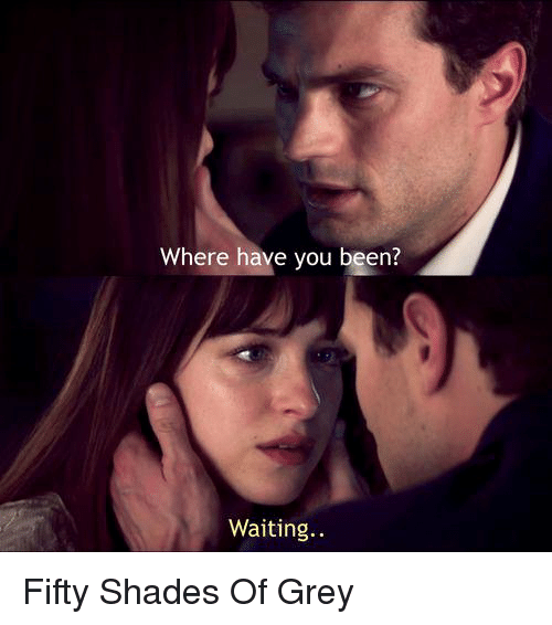 where have you been waiting fifty shades of grey 11182530 ✅ 25 best memes about memes memes, meme generator
