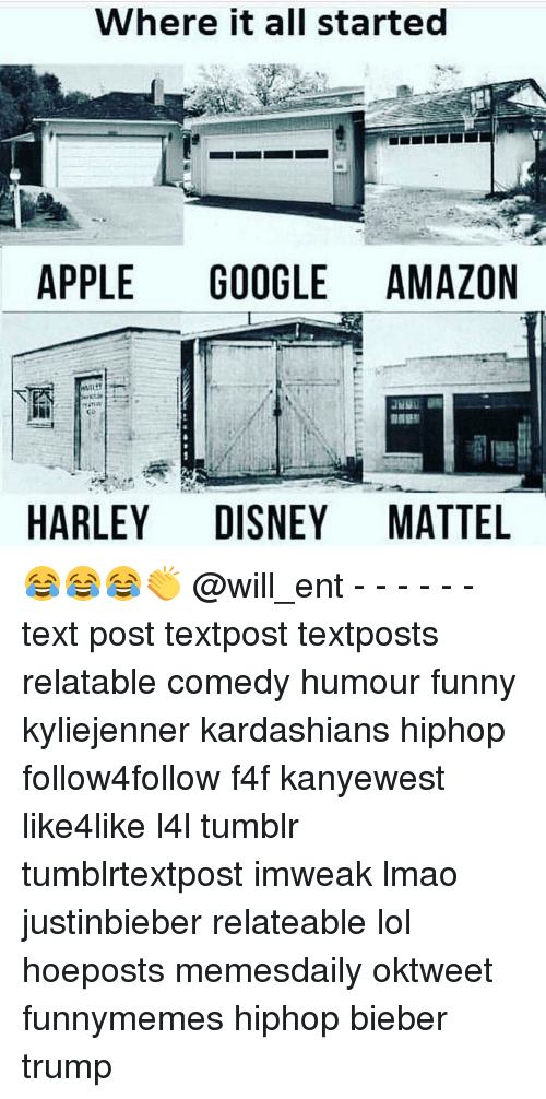 Memes, 🤖, and Mattel: Where it all started  APPLE  GOOGLE AMAZON  HARLEY DISNEY MATTEL 😂😂😂👏 @will_ent - - - - - - text post textpost textposts relatable comedy humour funny kyliejenner kardashians hiphop follow4follow f4f kanyewest like4like l4l tumblr tumblrtextpost imweak lmao justinbieber relateable lol hoeposts memesdaily oktweet funnymemes hiphop bieber trump