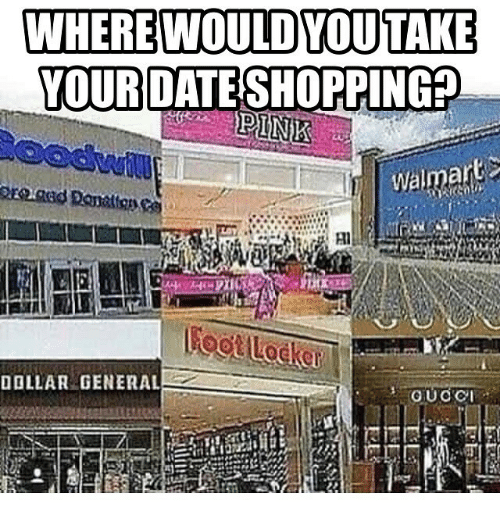Memes, 🤖, and Dollar General: WHERE WOULDYOU TAKE  YOUR DATESHOPPING  wantar  DOLLAR GENERAL  OTUO CPI