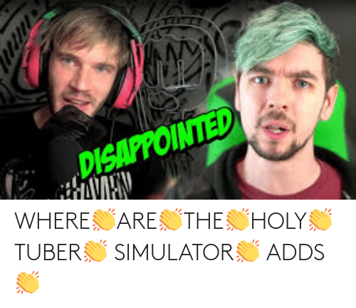 Where, Simulator, and Adds: WHERE👏ARE👏THE👏HOLY👏TUBER👏 SIMULATOR👏 ADDS👏
