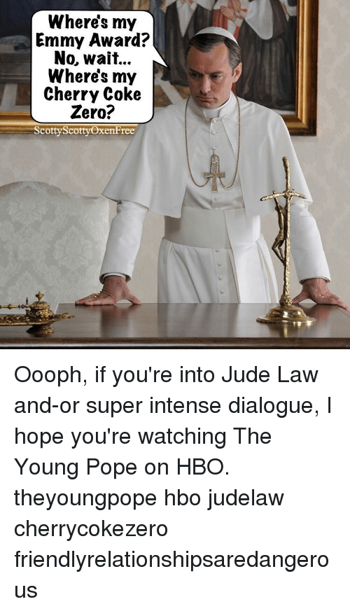 wheres my emmy award no wait wheres my cherry coke 13447921 25 best young pope meme memes young pope memes