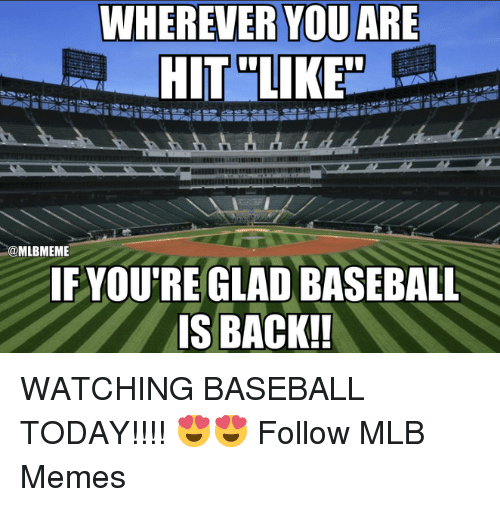 Baseball, Memes, and Mlb: WHEREVER YOU ARE  @MLBMEME  IFYOU'RE GLAD BASEBALL WATCHING BASEBALL TODAY!!!! 😍😍  Follow MLB Memes