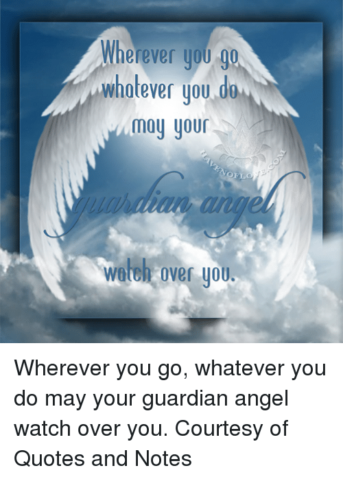 Wherever You Go Whatever You Do May Your Guardian Angel Cenksms