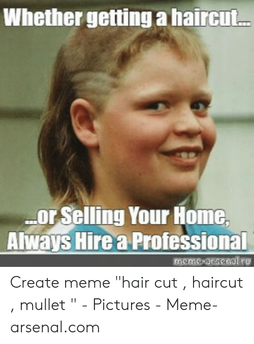 Arsenal, Haircut, and Meme: Whether getting ahaircut. or Selling Your Home,