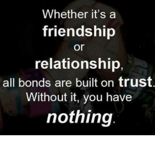 Whether It's A Friendship Or Relationship All Bonds Are Built On Awesome Trust In Friendship