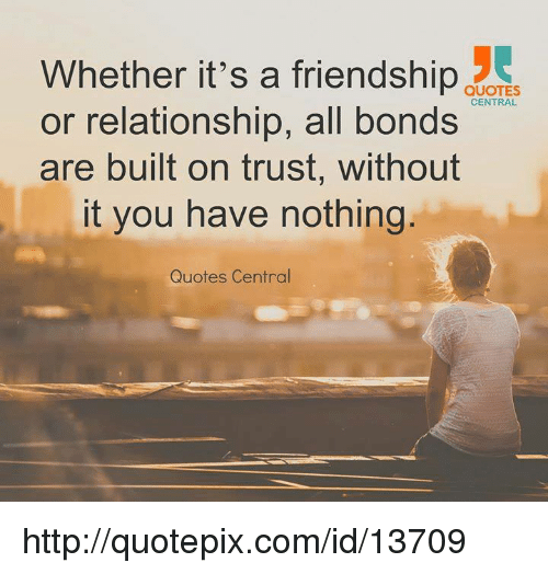 Whether Its A Friendship Quotes Central Or Relationship All Bonds