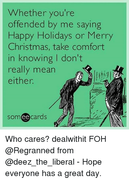 christmas foh and memes whether youre offended by me saying happy - What Does Christmas Really Mean