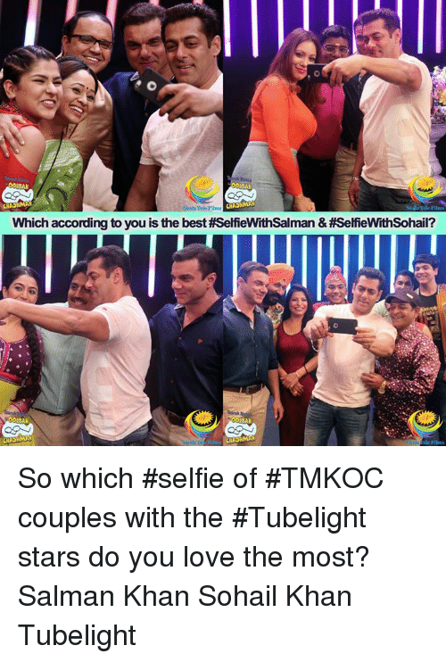 Love, Memes, and Selfie: Which according to you is the best #SelfieWithSalman & #SelfieWithSohail?  ele Films So which #selfie of #TMKOC couples with the #Tubelight stars do you love the most?  Salman Khan Sohail Khan Tubelight