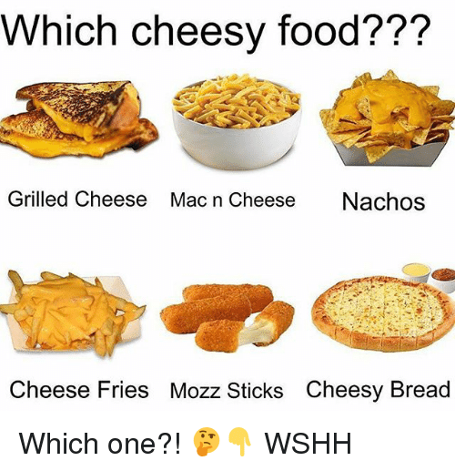 Food, Memes, and Wshh: Which cheesy food???  Grilled Cheese  Mac n Cheese  Nachos  Cheese Fries Mozz Sticks Cheesy Bread Which one?! 🤔👇 WSHH