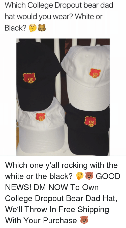 566ffe26ab2ba Which College Dropout Bear Dad Hat Would You Wear  White or Black ...