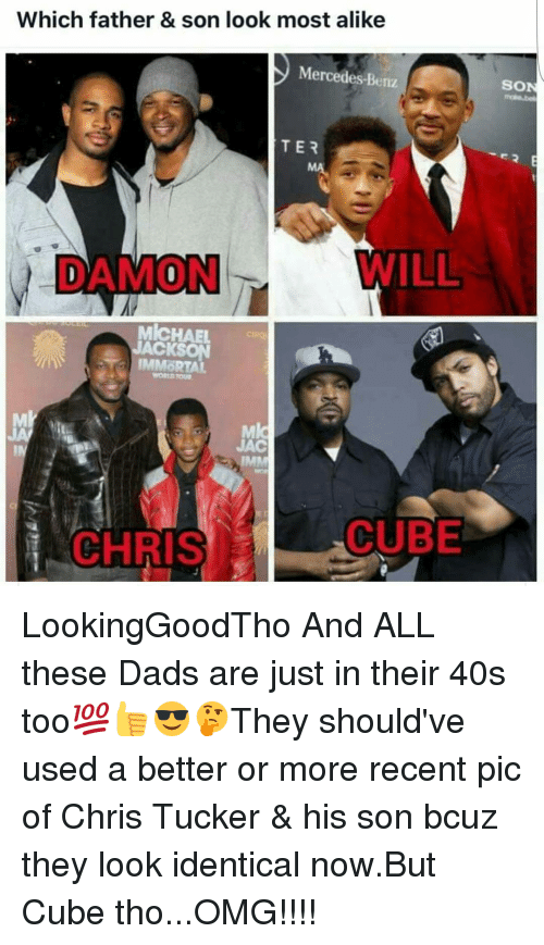 Chris Tucker, Memes, and Mercedes: Which father & son look most alike  Mercedes-Benz  TER  DAMON  MlcHAEL  ACKSON  IMMORTAL  JAC  CUBE  CHRIS  SON LookingGoodTho And ALL these Dads are just in their 40s too💯👍😎🤔They should've used a better or more recent pic of Chris Tucker & his son bcuz they look identical now.But Cube tho...OMG!!!!