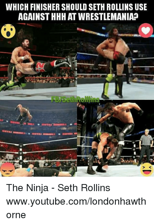 WHICH FINISHER SHOULD SETH ROLLINS USE AGAINST HHH AT