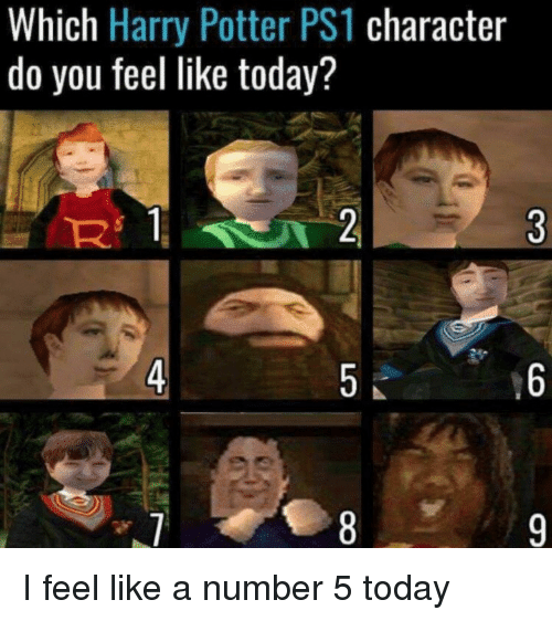 Harry Potter, Today, and Potter: Which Harry Potter PS1 character  do you feel like today?  Rs 1  4 I feel like a number 5 today