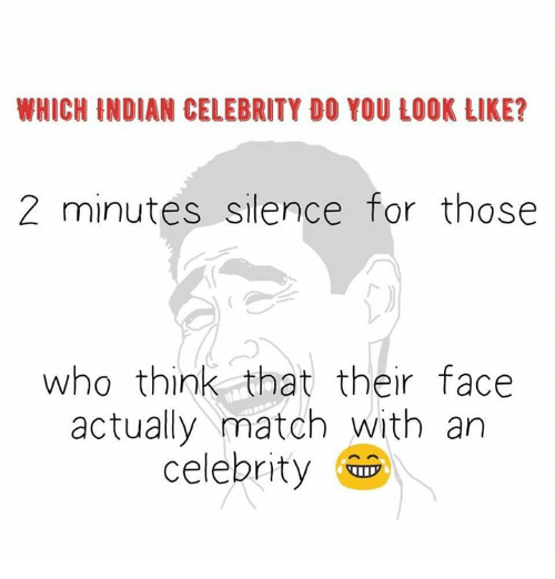 Memes, Match, and Indian: WHICH INDIAN CELEBRITY DO YOU LOOK LIKE?  2 minutes silence for those  who think that their face  actually match with an  celebrity