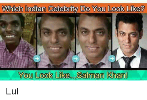 Which Indian Celebrity Do You Look Like You Look Likeoosalman Khan